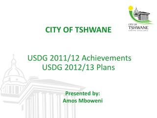 CITY OF TSHWANE  USDG 2011/12 Achievements  USDG 2012/13 Plans