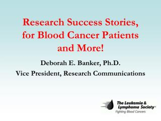 Research Success Stories,  for Blood Cancer Patients and More!