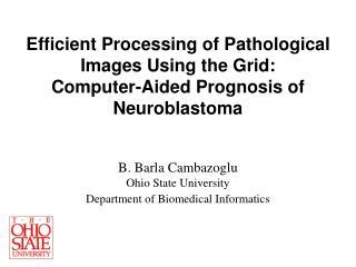 B. Barla Cambazog lu Ohio State University Department of Biomedical Informatics