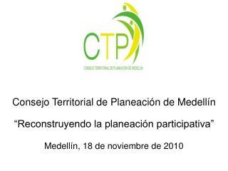 """Consejo Territorial de Planeación de Medellín """"Reconstruyendo la planeación participativa"""""""