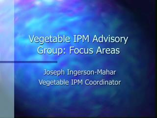 Vegetable IPM Advisory Group: Focus Areas