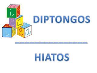 DIPTONGOS     _______________ HIATOS