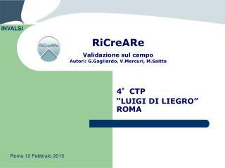 RiCreARe Validazione sul campo Autori: G.Gagliardo, V.Mercuri, M.Saitta