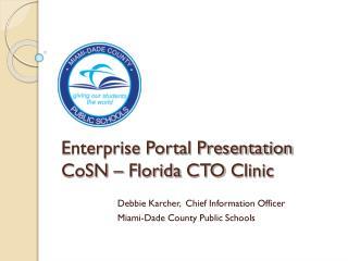 Enterprise Portal Presentation CoSN  – Florida  CTO  Clinic