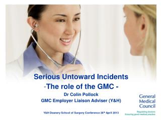 Serious Untoward Incidents  The role of the GMC - Dr Colin Pollock