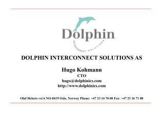 DOLPHIN INTERCONNECT SOLUTIONS AS Hugo Kohmann CTO hugo@dolphinics dolphinics