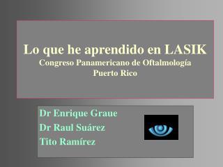 Lo que he aprendido en LASIK Congreso Panamericano de Oftalmolog�a Puerto Rico