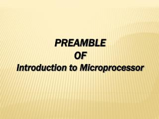 PREAMBLE  OF Introduction to Microprocessor