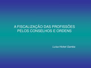 A FISCALIZAÇÃO DAS PROFISSÕES PELOS CONSELHOS E ORDENS
