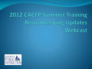 2012 CACFP Summer Training Recordkeeping Updates Webcast