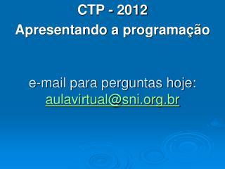 e-mail para perguntas hoje: aulavirtual@sni.br