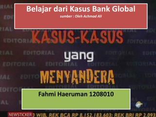 Belajar dari Kasus  Bank  Global sumber  :  Oleh Achmad  Ali