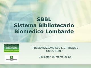 """""""PRESENTAZIONE CVL-LIGHTHOUSE  CILEA-SBBL """"  Bibliostar 15 marzo 2012"""