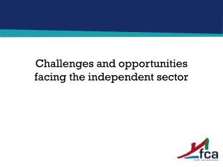 Challenges and opportunities facing the independent sector