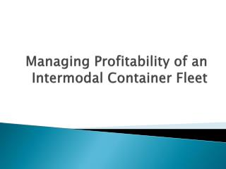 Managing Profitability of an Intermodal Container Fleet