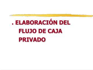 . ELABORACI N DEL FLUJO DE CAJA PRIVADO