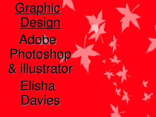 Graphic Design Adobe Photoshop & illustrator Elisha Davies