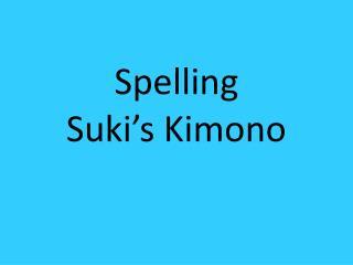 Spelling Suki's Kimono