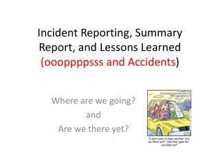 Incident Reporting, Summary Report, and Lessons  Learned ( oooppppsss  and  Accidents )