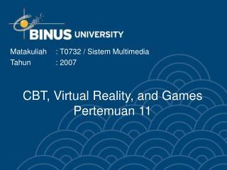 CBT, Virtual Reality, and Games Pertemuan 11