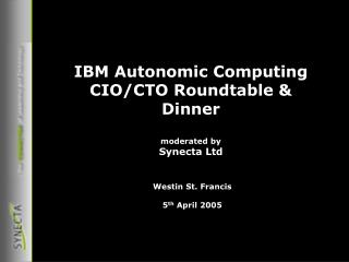 IBM Autonomic Computing CIO/CTO Roundtable & Dinner moderated by Synecta Ltd