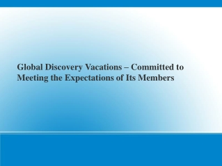 Global Discovery Vacations ??? Committed to Meeting the Expectations of Its Members