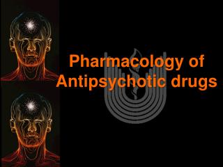 Pharmacology of Antipsychotic drug s
