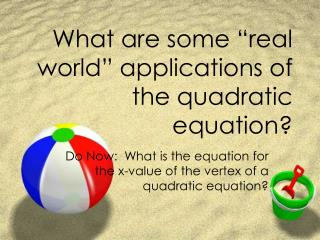 "What are some ""real world"" applications of the quadratic equation?"