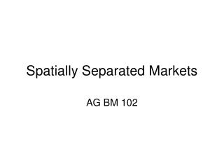 Spatially Separated Markets