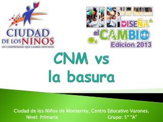 CNM vs la basura