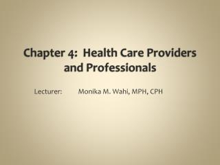 Chapter 4:  Health Care Providers  and Professionals