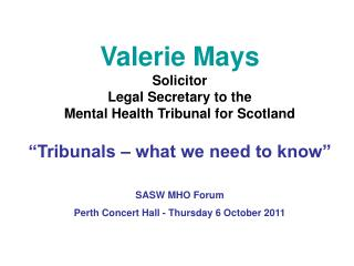 Valerie Mays Solicitor Legal Secretary to the Mental Health Tribunal for Scotland