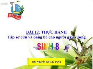 BÀI 12 : THỰC HÀNH Tập sơ cứu và băng bó cho người gãy xương