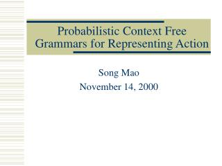 Probabilistic Context Free Grammars for Representing Action