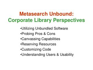 Metasearch Unbound:  Corporate Library Perspectives