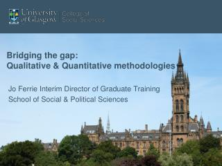 Bridging the gap: Qualitative & Quantitative methodologies