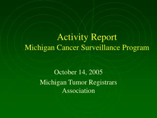 Activity Report Michigan Cancer Surveillance Program