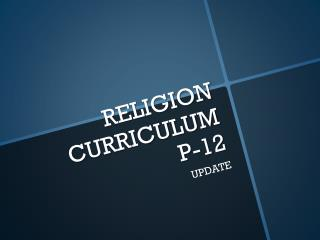 RELIGION CURRICULUM  P-12