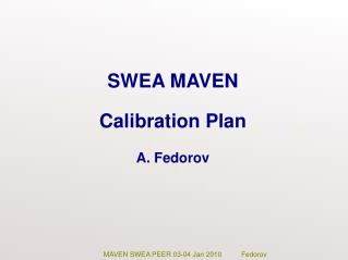 SWEA MAVEN  Calibration Plan A. Fedorov