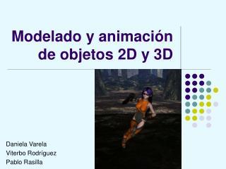 Modelado y animación de objetos 2D y 3D