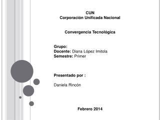 CUN Corporación Unificada Nacional  Convergencia Tecnológica  Grupo: