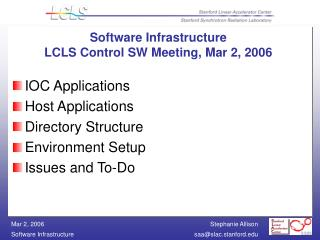 Software Infrastructure LCLS Control SW Meeting, Mar 2, 2006