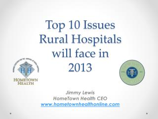 Top 10 Issues  Rural Hospitals  will  face in  2013