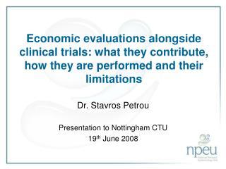 Dr. Stavros Petrou Presentation to Nottingham CTU 19 th  June 2008