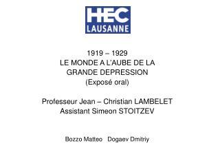 1919   1929  LE MONDE A L AUBE DE LA  GRANDE DEPRESSION Expos  oral  Professeur Jean   Christian LAMBELET Assistant Sime