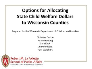 Options for Allocating  State Child Welfare Dollars  to Wisconsin Counties
