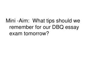 Mini -Aim:  What tips should we remember for our DBQ essay exam tomorrow?