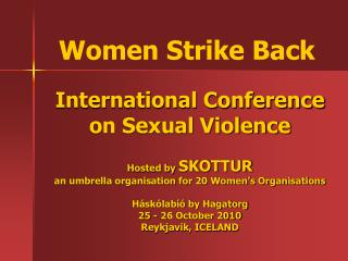 International Conference on Sexual Violence  Hosted by SKOTTUR  an umbrella organisation for 20 Women s Organisations  H
