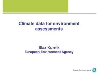 Climate data for environment assessments Blaz Kurnik European Environment Agency