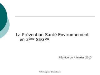 La Prévention Santé Environnement en 3 ème  SEGPA  Réunion du 4 février 2013